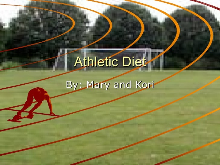 Athletic Diet By: Mary and Kori
