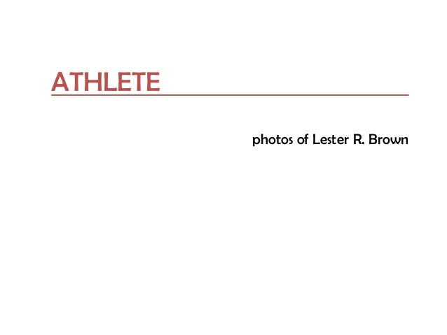ATHLETE photos of Lester R. Brown