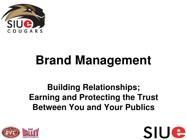 Brand ManagementBuilding Relationships; Earning and Protecting the Trust Between You and Your Publics<br />