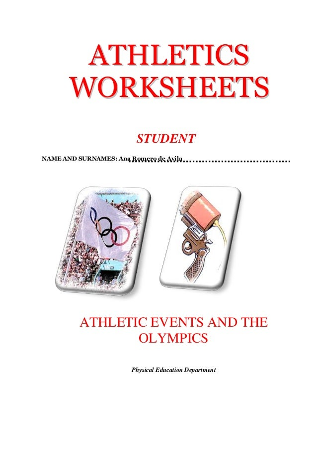 ATHLETICS WORKSHEETS STUDENT NAME AND SURNAMES: Ana Romero de Avila  ATHLETIC EVENTS AND THE OLYMPICS Physical Education D...
