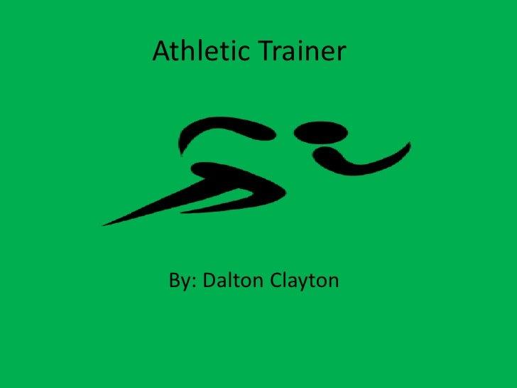 Athletic Trainer<br />By: Dalton Clayton<br />