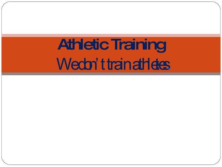 Athletic Training   We don't train athletes .