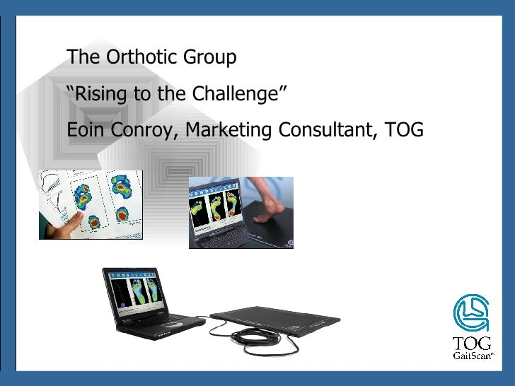 "The Orthotic Group "" Rising to the Challenge"" Eoin Conroy, Marketing Consultant, TOG"