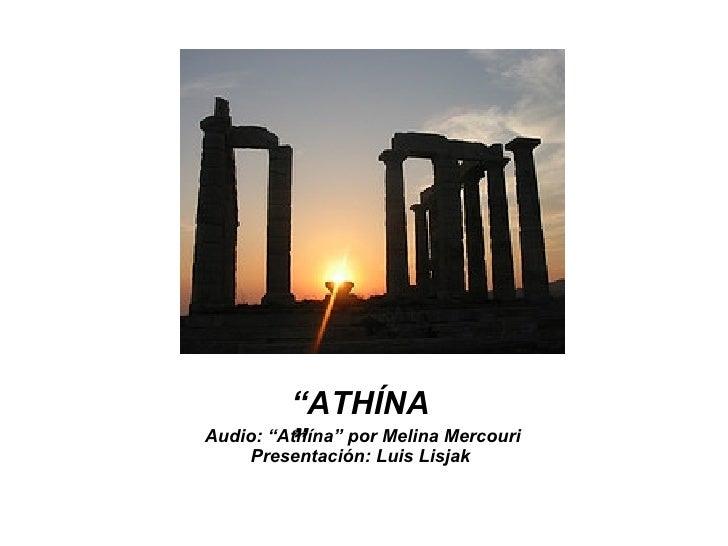""""""" ATHÍNA"""" Audio: """"Athína"""" por Melina Mercouri Presentación: Luis Lisjak"""