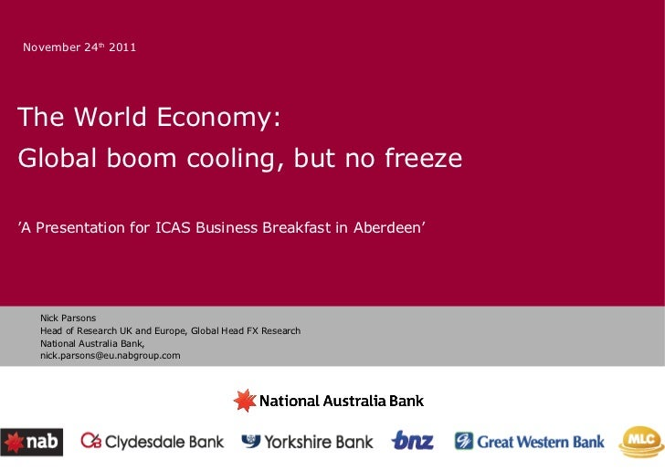 The World Economy: Global boom cooling, but no freeze ' A Presentation for ICAS Business Breakfast in Aberdeen' Nick Parso...
