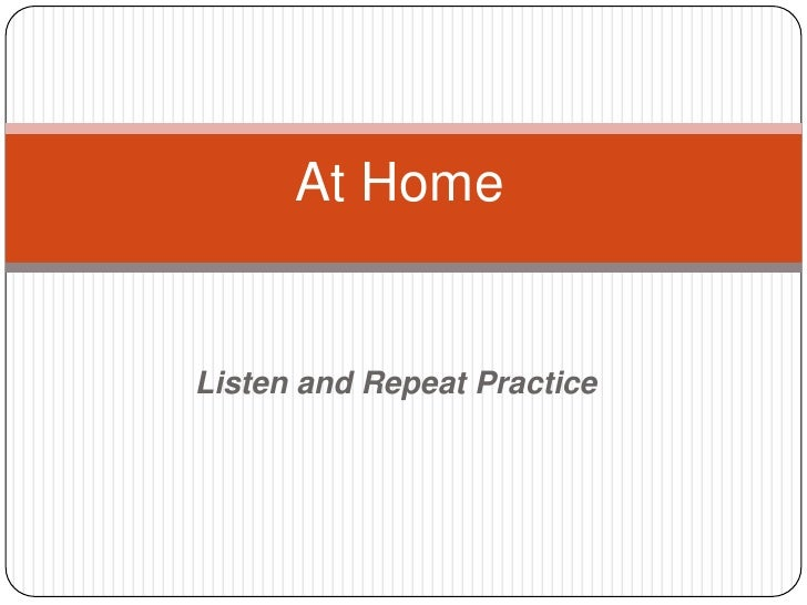 At HomeListen and Repeat Practice