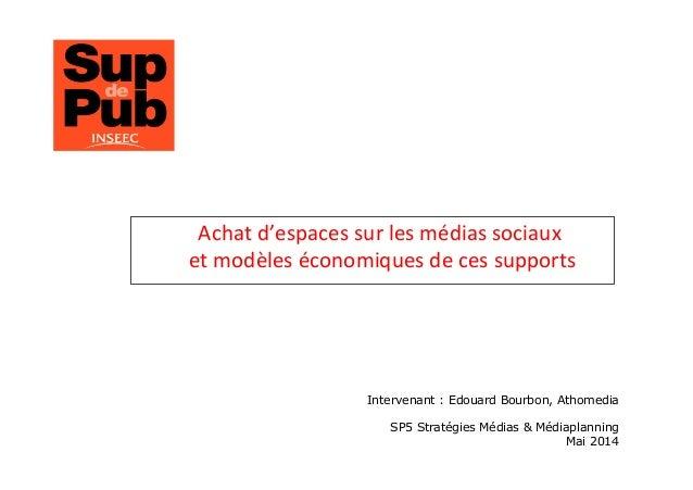 Paris, le 11 mars 2011  Achat  d'espaces  sur  les  médias  sociaux     et  modèles  économiques  de...