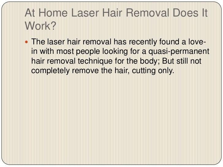 At Home Laser Hair Removal Does It Work?<br />The laser hair removal has recently found a love-in with most people looking...
