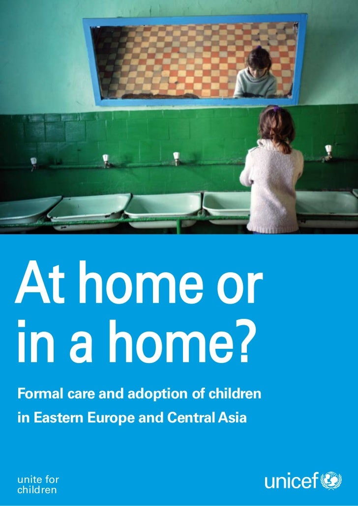 At home orin a home?Formal care and adoption of childrenin Eastern Europe and Central Asiaunite forchildren