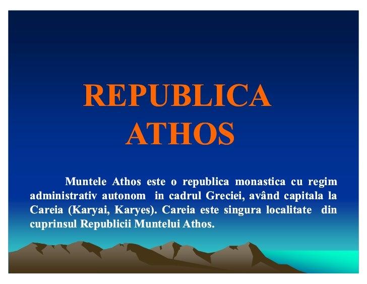 REPUBLICA            ATHOS      Muntele Athos este o republica monastica cu regimadministrativ autonom in cadrul Greciei, ...