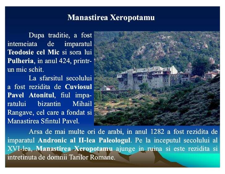 Manastirea Xeropotamu        Dupa traditie, a fostintemeiata de imparatulTeodosie cel Mic si sora luiPulheria,Pulheria, in...