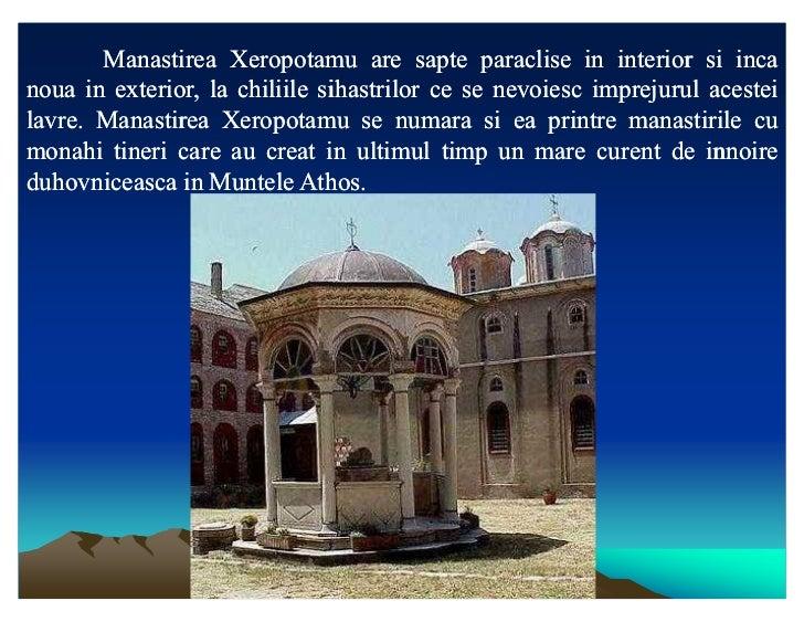 Manastirea Xeropotamu are sapte paraclise in interior si incanoua in exterior, la chiliile sihastrilor ce se nevoiesc impr...