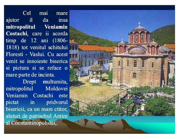 Cel mai mareajutor      il    da      insamitropolitul       VeniaminCostachi,Costachi, care ii acordatimp de 12 ani (1806...