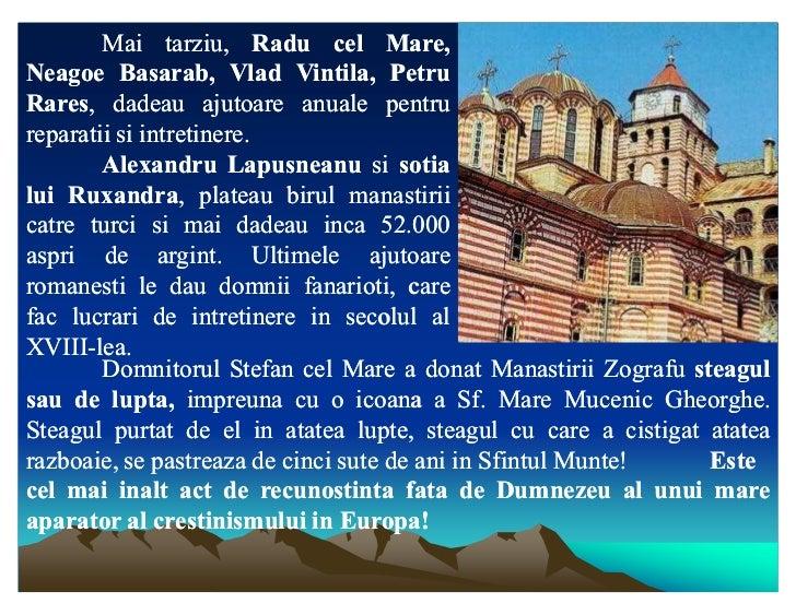 Mai tarziu, Radu cel Mare,Neagoe Basarab, Vlad Vintila, PetruRares,Rares, dadeau ajutoare anuale pentrureparatii si intret...
