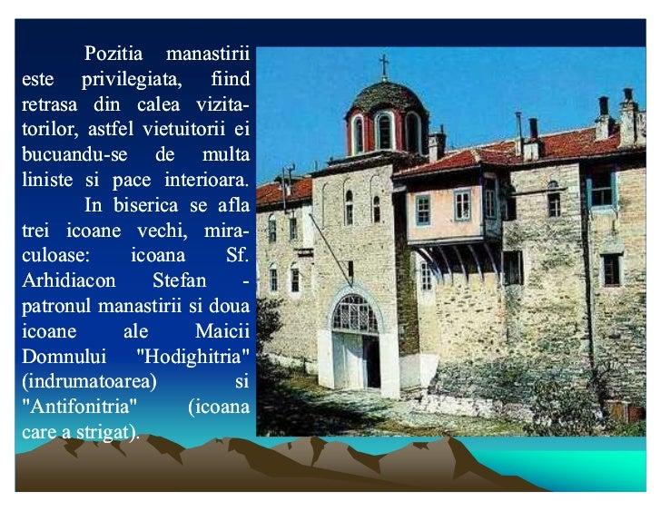 Pozitia manastiriieste privilegiata, fiindretrasa din calea vizita-                       vizita-torilor,torilor, astfel v...