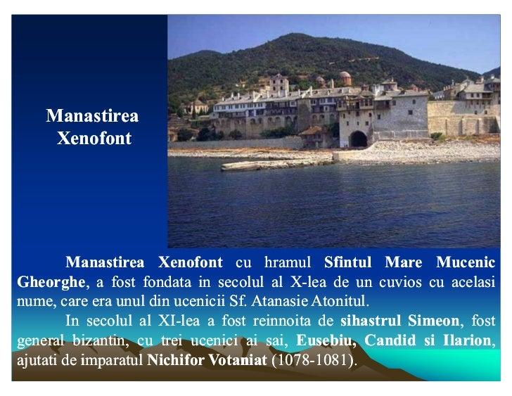 Manastirea     Xenofont         Manastirea Xenofont cu hramul Sfintul Mare MucenicGheorghe,Gheorghe, a fost fondata in sec...