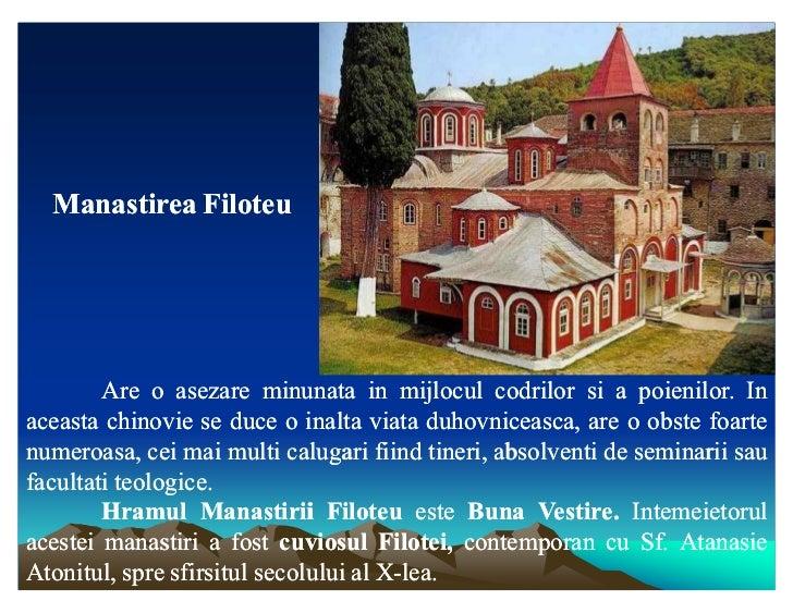Manastirea Filoteu        Are o asezare minunata in mijlocul codrilor si a poienilor. In                                  ...