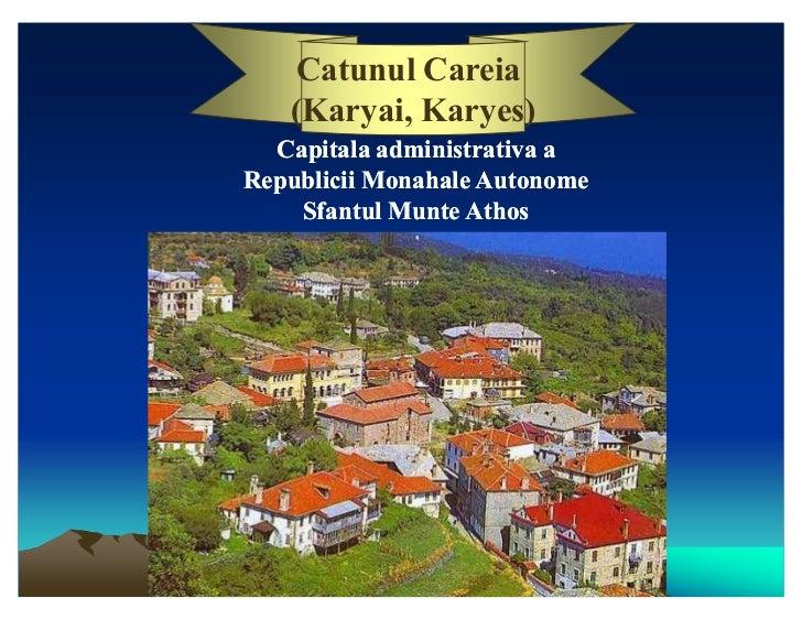 Catunul Careia   (Karyai, Karyes)  Capitala administrativa aRepublicii Monahale Autonome    Sfantul Munte Athos