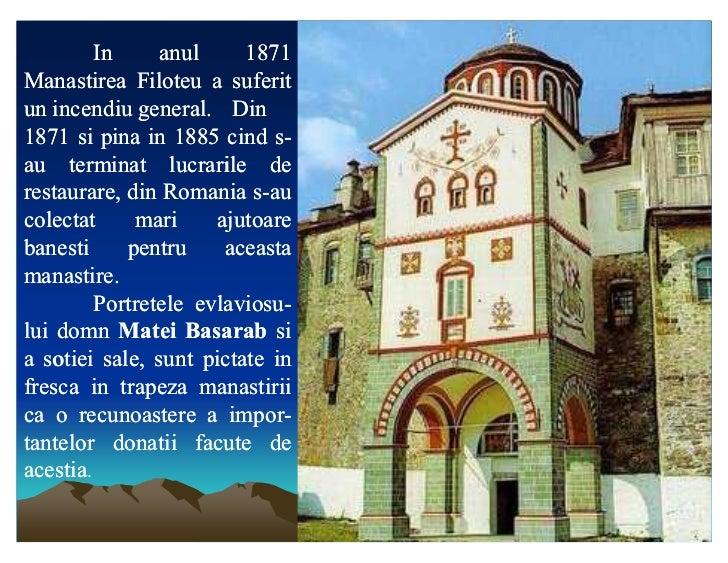 In     anul      1871Manastirea Filoteu a suferitun incendiu general. Din              general.1871 si pina in 1885 cind s...