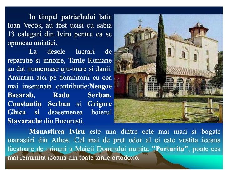 In timpul patriarhului latinIoan Vecos, au fost ucisi cu sabia13 calugari din Iviru pentru ca seopuneau uniatiei.         ...