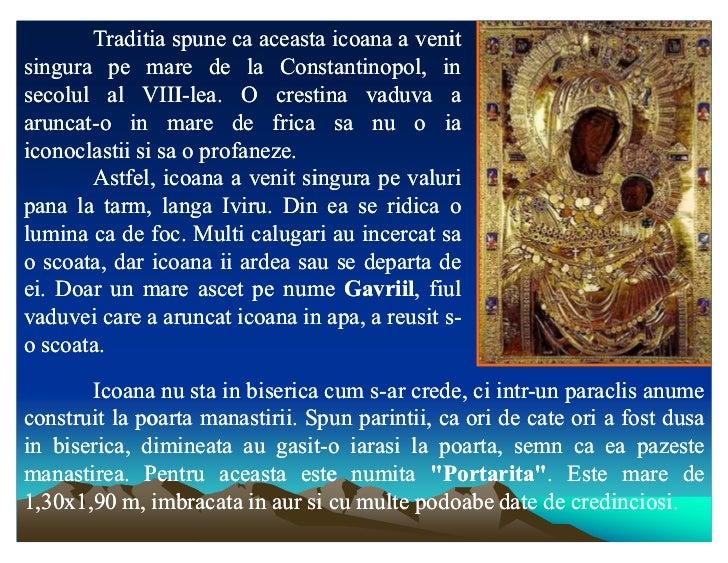 Traditia spune ca aceasta icoana a venitsingura pe mare de la Constantinopol, insecolul al VIII-lea. O crestina vaduva a  ...