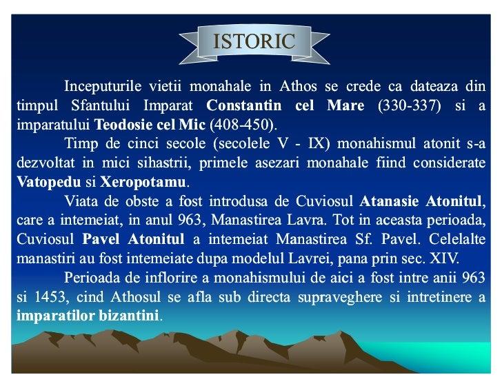 ISTORIC        Inceputurile vietii monahale in Athos se crede ca dateaza dintimpul Sfantului Imparat Constantin cel Mare (...