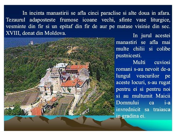 In incinta manastirii se afla cinci paraclise si alte doua in afara.                                                      ...