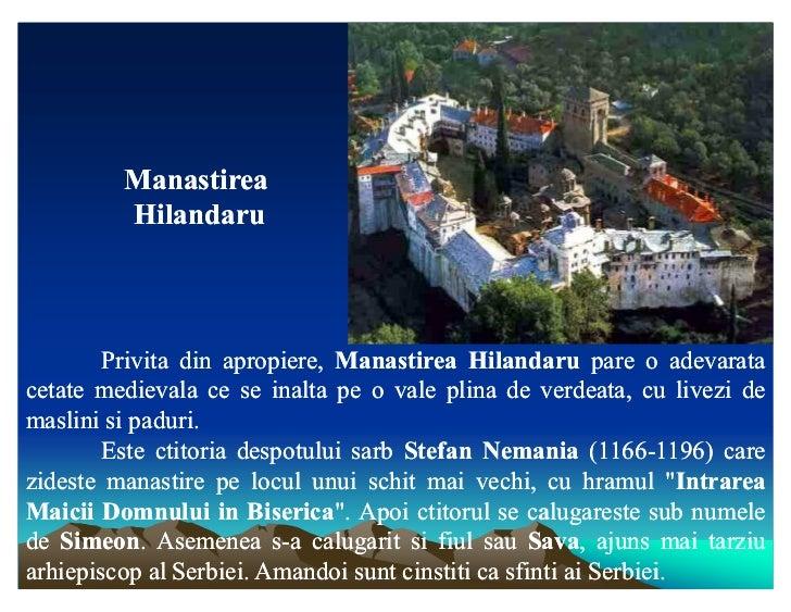 Manastirea         Hilandaru        Privita din apropiere, Manastirea Hilandaru pare o adevaratacetate medievala ce se ina...