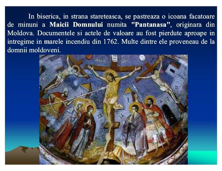 "In biserica, in strana stareteasca, se pastreaza o icoana facatoarede minuni a Maicii Domnului numita ""Pantanasa"", origina..."