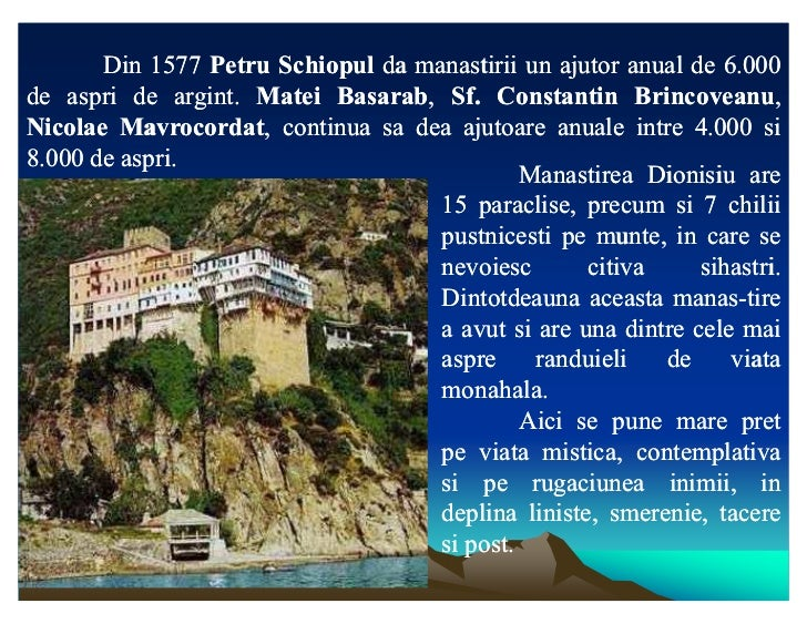 Din 1577 Petru Schiopul da manastirii un ajutor anual de 6.000de aspri de argint. Matei Basarab, Sf. Constantin Brincovean...