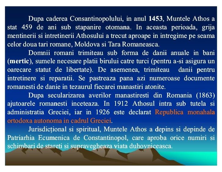Dupa caderea Consantinopolului, in anul 1453, Muntele Athos a                                                    1453,stat...