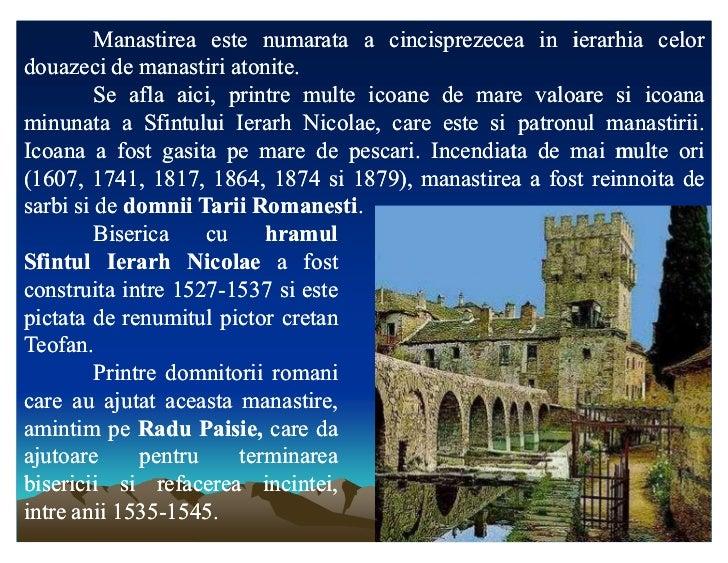 Manastirea este numarata a cincisprezecea in ierarhia celordouazeci de manastiri atonite.                        atonite. ...