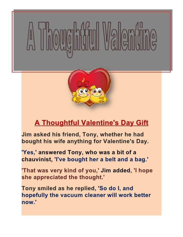 A Thoughtful Valentines Day GiftJim asked his friend, Tony, whether he hadbought his wife anything for Valentines Day.Yes,...