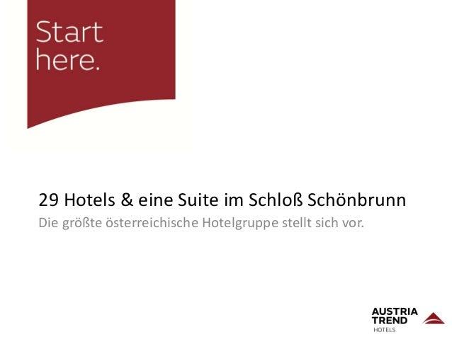 29 Hotels & eine Suite im Schloß Schönbrunn Die größte österreichische Hotelgruppe stellt sich vor.