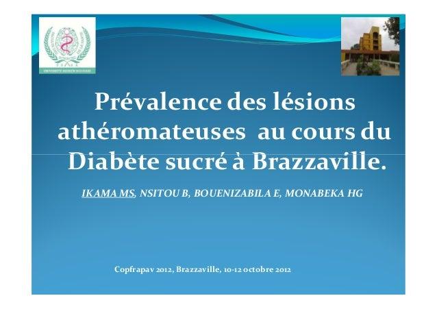 Prévalence des lésionsathéromateuses au cours duDiabète sucré à Brazzaville.Diabète sucré à Brazzaville.IKAMA MS, NSITOU B...