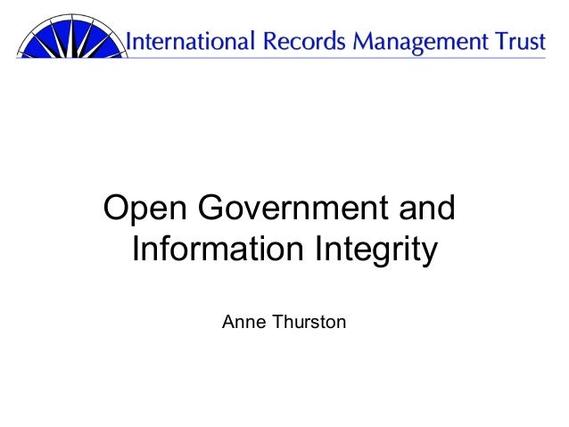 Open Government and Information Integrity       Anne Thurston