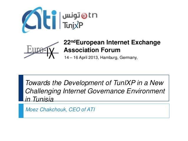 Towards the Development of TunIXP in a New Challenging Internet Governance Environment in Tunisia Moez Chakchouk, CEO of A...