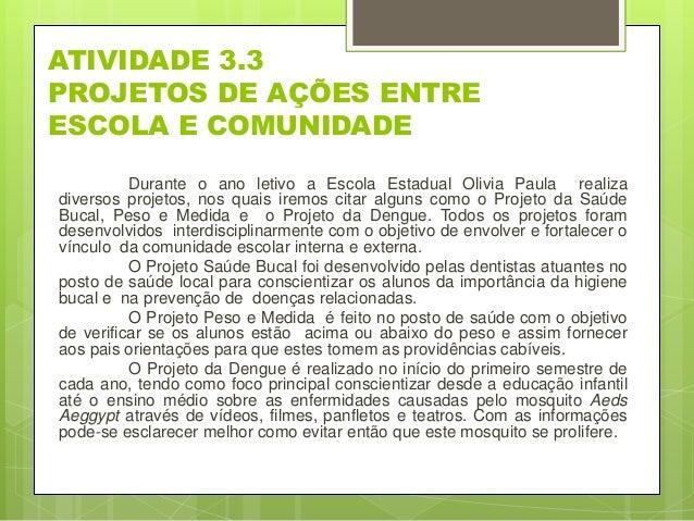 ATIVIDADE 3.3 PROJETOS DE AÇÕES ENTRE ESCOLA E COMUNIDADE Durante o ano letivo a Escola Estadual Olivia Paula realiza dive...