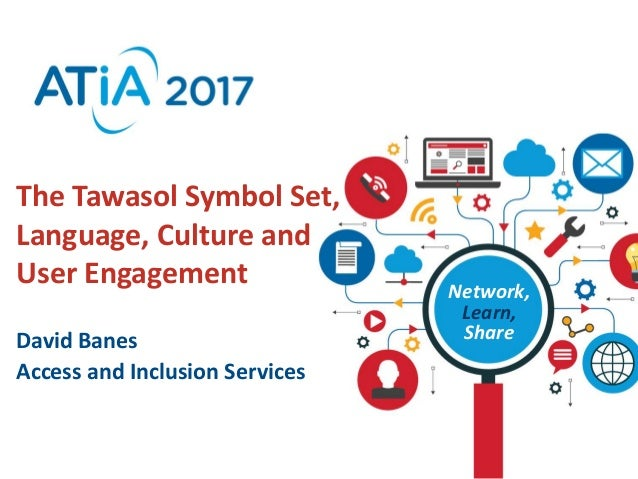 Network, Learn, Share The Tawasol Symbol Set, Language, Culture and User Engagement David Banes Access and Inclusion Servi...