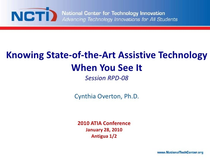 Knowing State-of-the-Art Assistive Technology When You See It<br />Session RPD-08<br />Cynthia Overton, Ph.D.<br />2010 AT...
