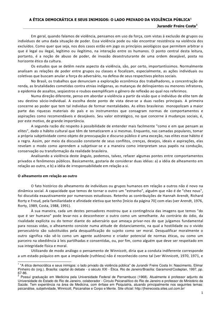 A ÉTICA DEMOCRÁTICA E SEUS INIMIGOS: O LADO PRIVADO DA VIOLÊNCIA PÚBLICA<br />Jurandir Freire Costa<br />Em geral, quando ...