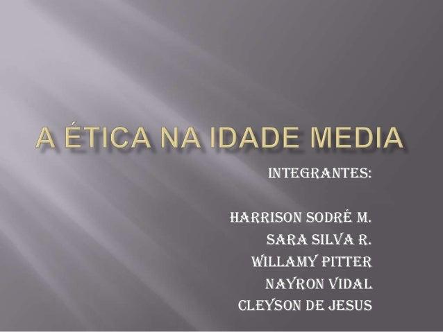 Integrantes:Harrison Sodré M.Sara Silva R.Willamy PitterNayron VidalCleyson de Jesus