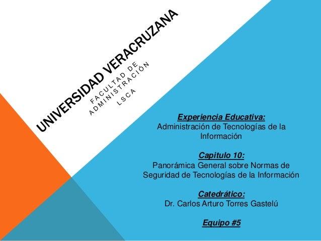 Experiencia Educativa: Administración de Tecnologías de la Información Capitulo 10: Panorámica General sobre Normas de Seg...