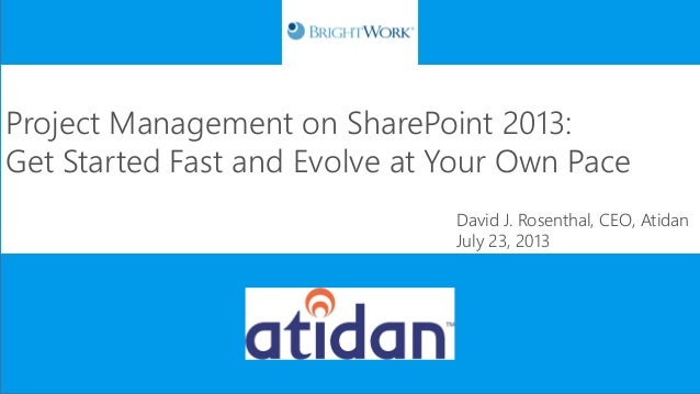 Project Management on SharePoint 2013: Get Started Fast and Evolve at Your Own Pace David J. Rosenthal, CEO, Atidan July 2...