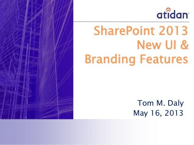 SharePoint 2013New UI &Branding FeaturesTom M. DalyMay 16, 2013