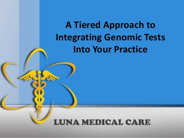 A Tiered Approach toIntegrating Genomic Tests     Into Your Practice