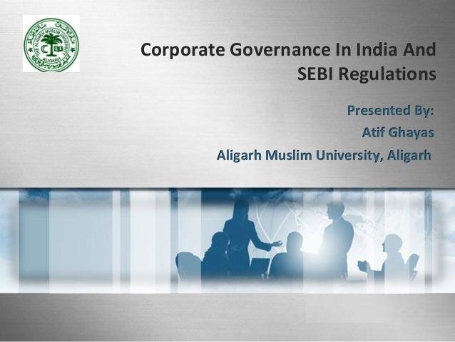 Corporate Governance In India AndSEBI RegulationsPresented By:Atif GhayasAligarh Muslim University, Aligarh