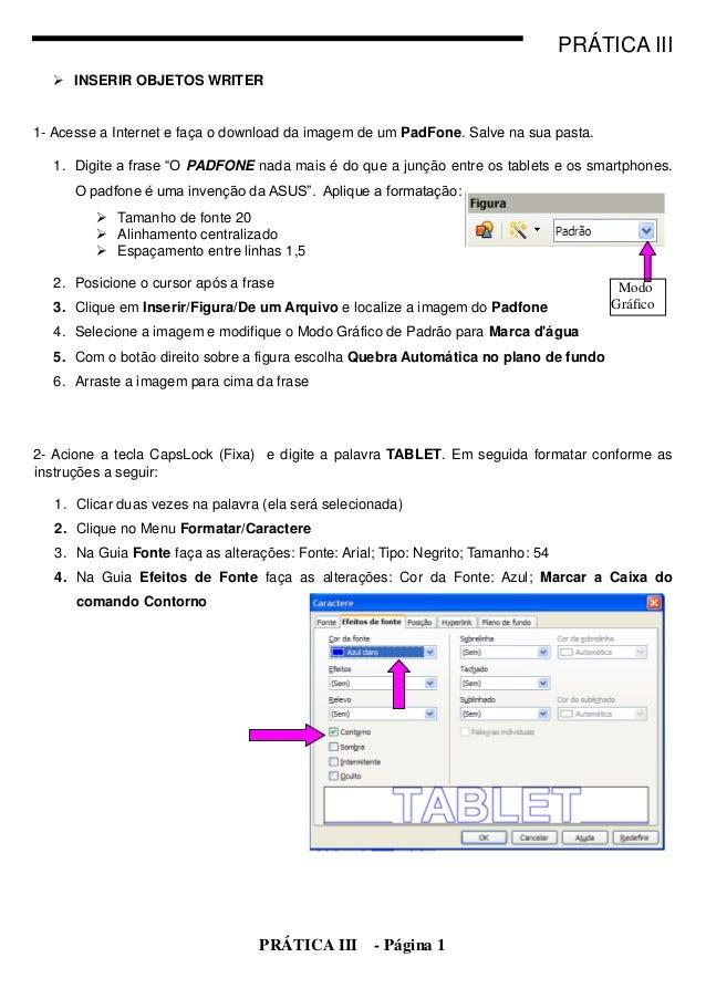 PRÁTICA III   INSERIR OBJETOS WRITER1- Acesse a Internet e faça o download da imagem de um PadFone. Salve na sua pasta.  ...