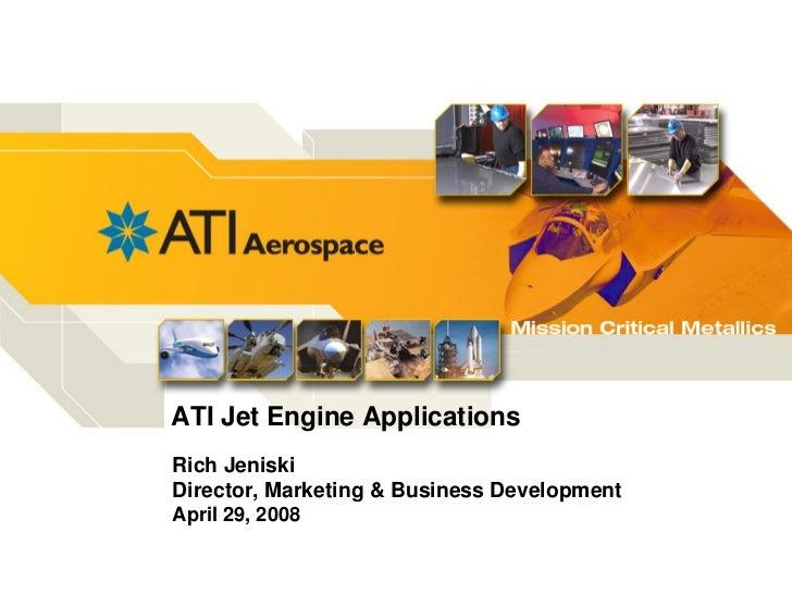 ATI Jet Engine ApplicationsRich JeniskiDirector, Marketing & Business DevelopmentApril 29, 2008