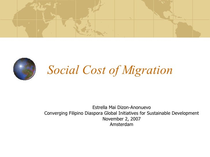 Social Cost of Migration Estrella Mai Dizon-Anonuevo Converging Filipino Diaspora Global Initiatives for Sustainable Devel...